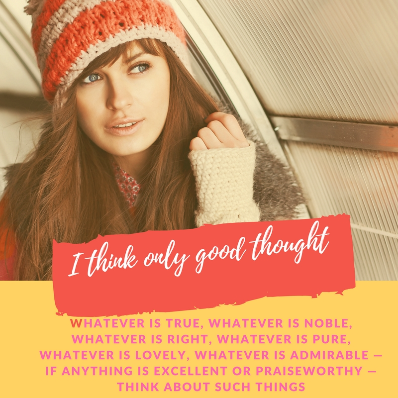 whatever is true, whatever is noble, whatever is right, whatever is pure, whatever is lovely, whatever is admirable — if anything is excellent or praiseworthy — think about such thin
